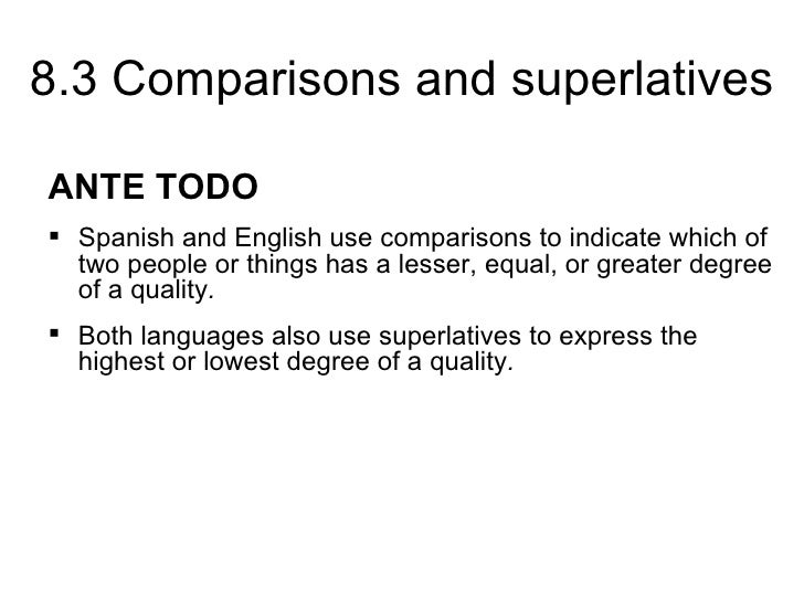 8.3 Comparisons and superlativesANTE TODO Spanish and English use comparisons to indicate which of  two people or things ...