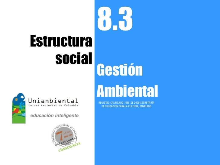 8.3Estructura    social             Gestión             Ambiental             REGISTRO CALIFICADO 1568 DE 2009 SECRETARÍA ...