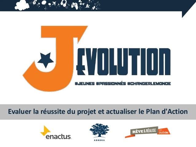 Evaluer la réussite du projet et actualiser le Plan dAction
