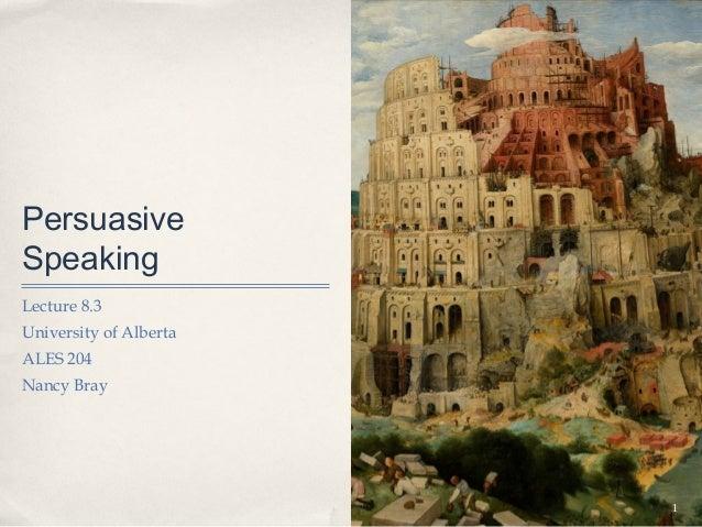 PersuasiveSpeakingLecture 8.3University of AlbertaALES 204Nancy Bray                        1
