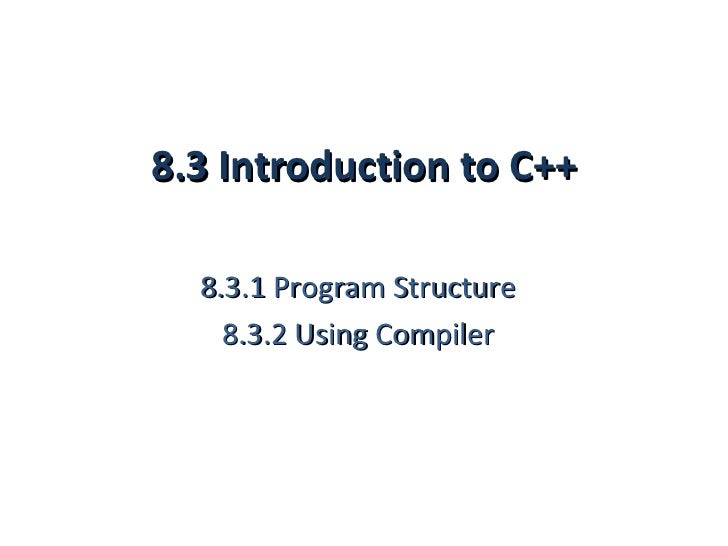 8.3 Introduction to C++  8.3.1 Program Structure    8.3.2 Using Compiler