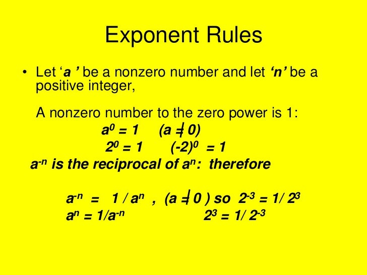Exponent Rules• Let 'a ' be a nonzero number and let 'n' be a  positive integer,  A nonzero number to the zero power is 1:...