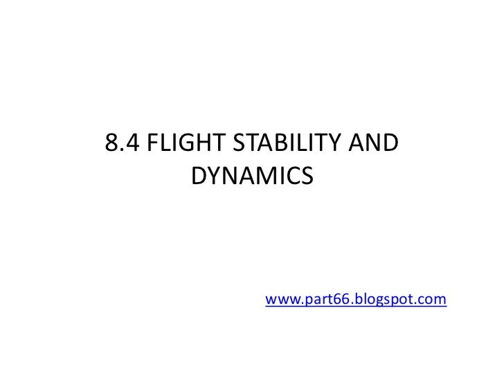 8.4 FLIGHT STABILITY AND        DYNAMICS             www.part66.blogspot.com