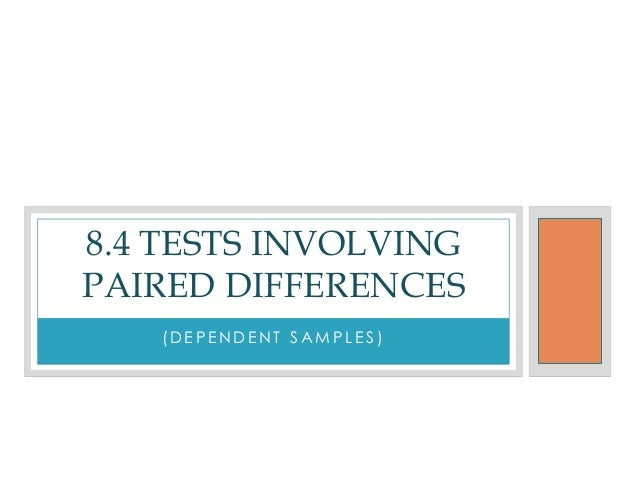 8.4 TESTS INVOLVINGPAIRED DIFFERENCES   (DEPENDENT SAMPLES)