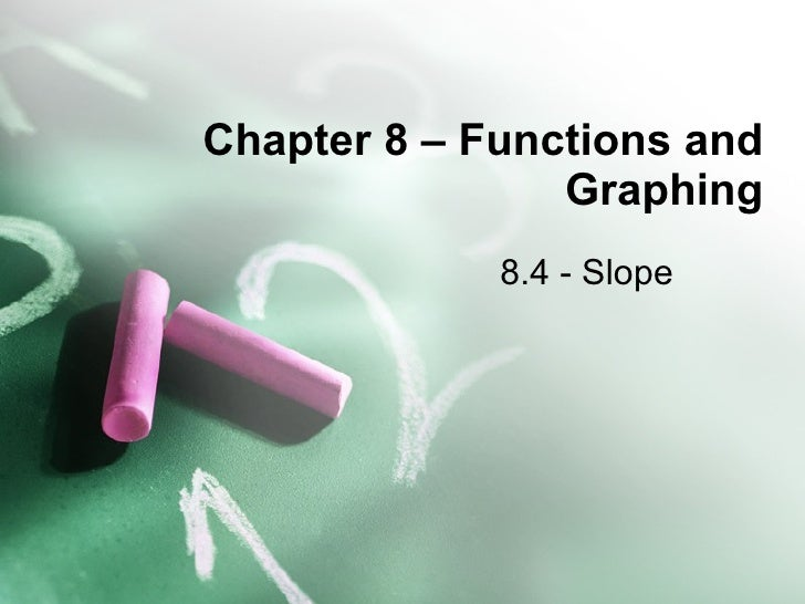 Chapter 8 – Functions and Graphing 8.4 - Slope