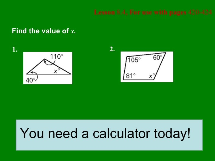Lesson  8.4 , For use with pages  420-424 Find the value of  x . You need a calculator today! 1. 2.