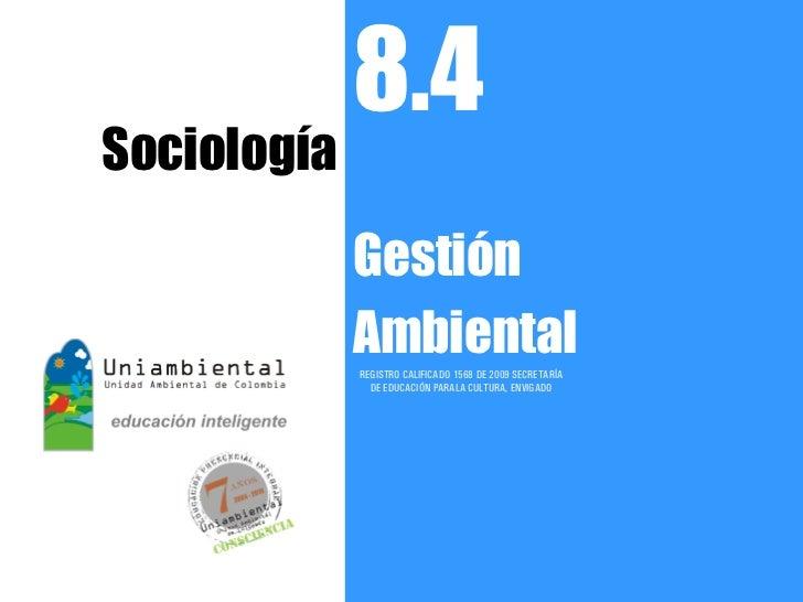 8.4Sociología             Gestión             Ambiental             REGISTRO CALIFICADO 1568 DE 2009 SECRETARÍA           ...