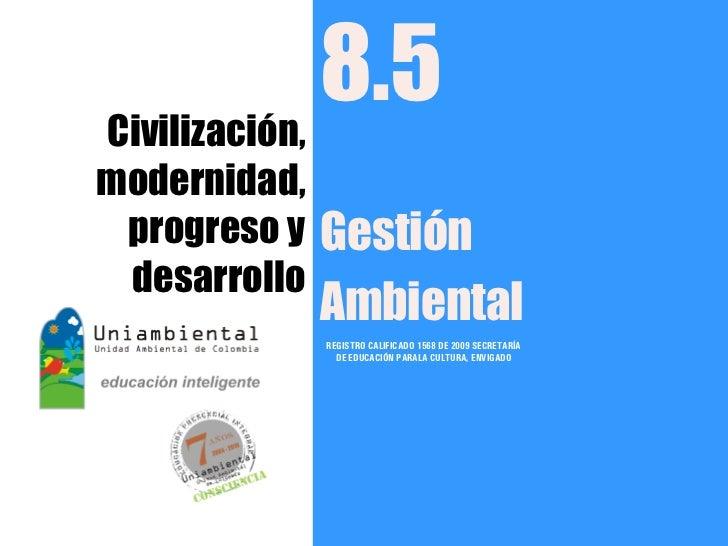 Civilización,              8.5modernidad, progreso y   Gestión desarrollo              Ambiental              REGISTRO CAL...