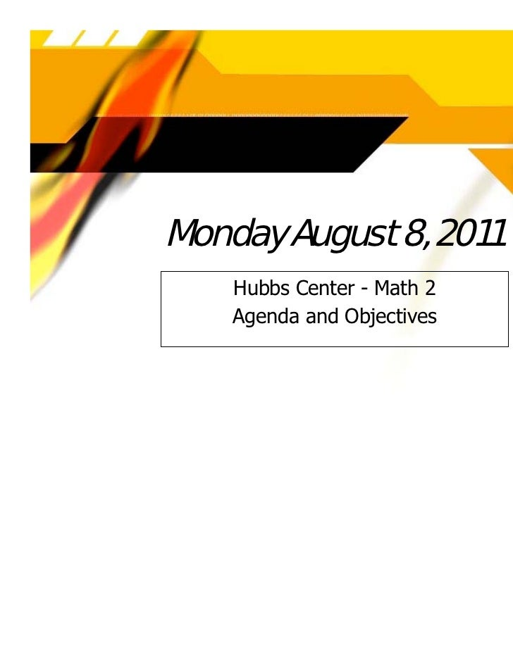 Monday August 8, 2011    Hubbs Center - Math 2    Agenda and Objectives