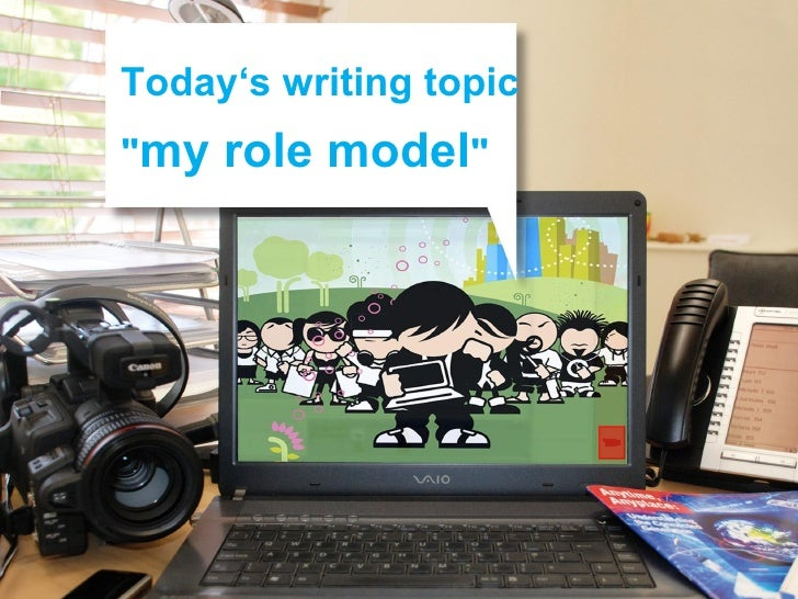 "Today's writing topic "" my role model """