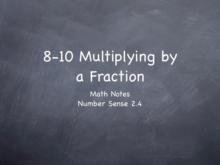 8-10 Multiplying by    a Fraction      Math Notes    Number Sense 2.4