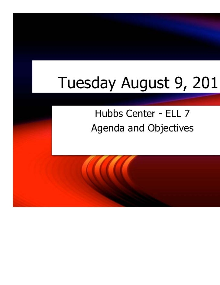 Tuesday August 9, 2011     Hubbs Center - ELL 7    Agenda and Objectives