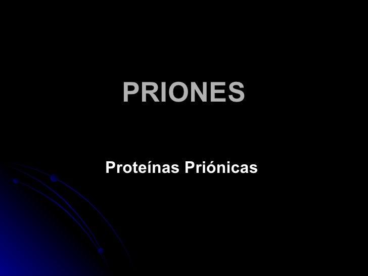 PRIONES Proteínas Priónicas