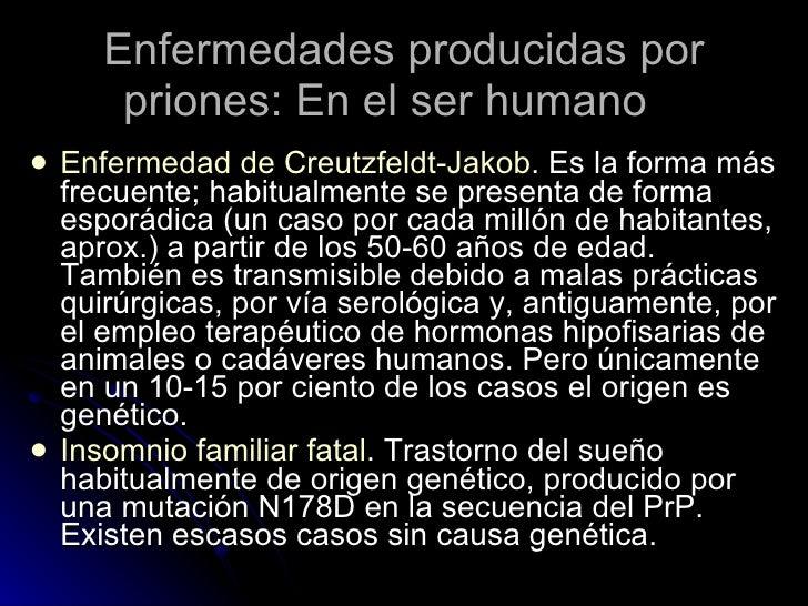Enfermedades producidas por priones: En el ser humano  <ul><li>Enfermedad de Creutzfeldt-Jakob . Es la forma más frecuente...