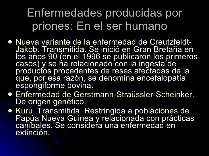 Enfermedades producidas por priones: En el ser humano  <ul><li>Nueva variante de la enfermedad de Creutzfeldt-Jakob . Tran...