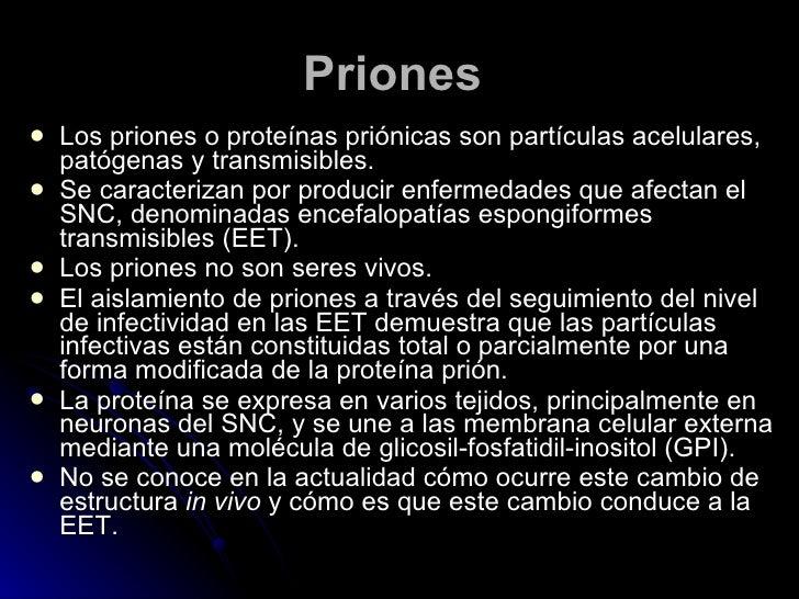 Priones   <ul><li>Los priones o proteínas priónicas son partículas acelulares, patógenas y transmisibles.  </li></ul><ul><...