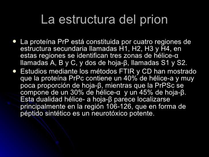 La estructura del prion <ul><li>La proteína PrP está constituida por cuatro regiones de estructura secundaria llamadas H1,...