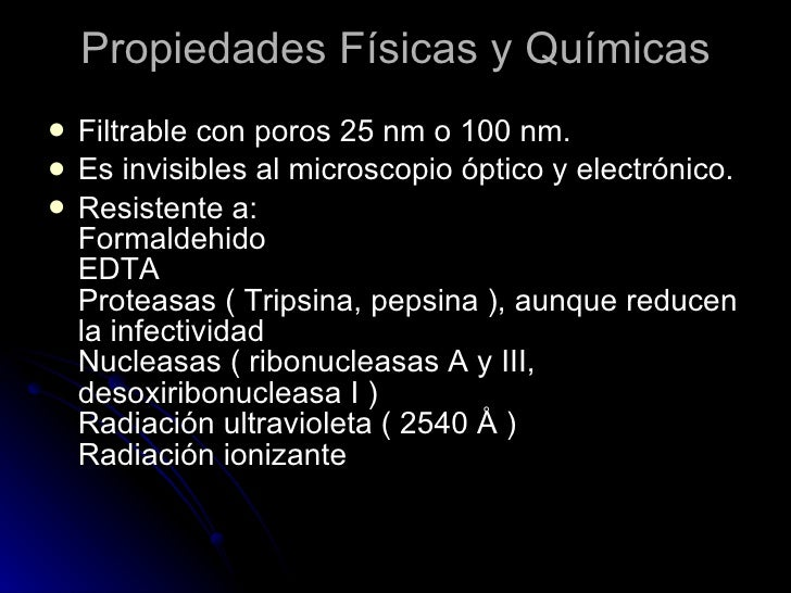 Propiedades Físicas y Químicas <ul><li>Filtrable con poros 25 nm o 100 nm.  </li></ul><ul><li>Es invisibles al microscopi...
