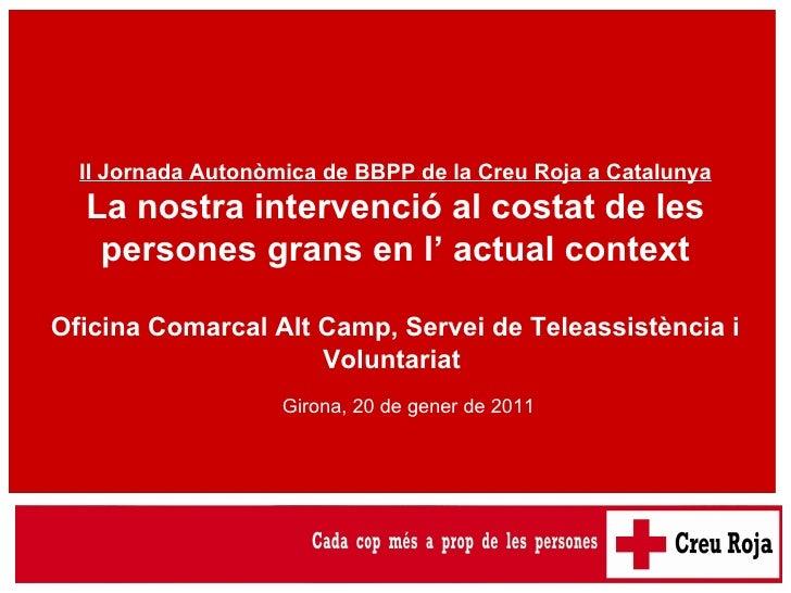II Jornada Autonòmica de BBPP de la Creu Roja a Catalunya La nostra intervenció al costat de les persones grans en l' actu...