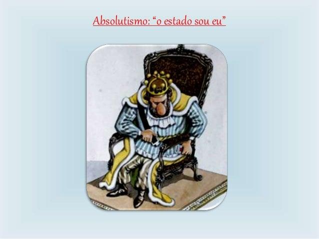 """Absolutismo: """"o estado sou eu"""""""