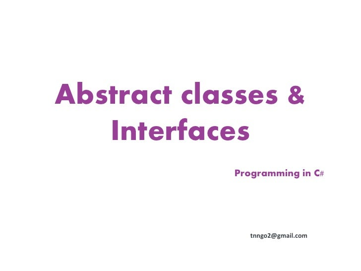 Abstract classes &   Interfaces            Programming in C#               tnngo2@gmail.com