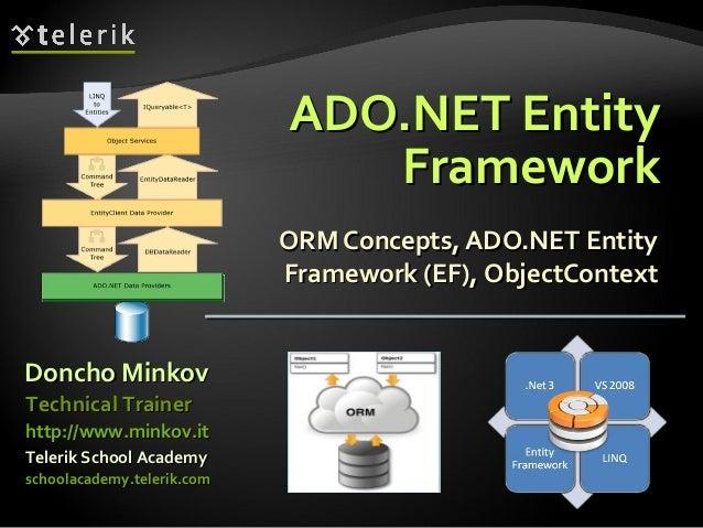 ADO.NET EntityADO.NET Entity FrameworkFramework ORM Concepts, ADO.NET EntityORM Concepts, ADO.NET Entity Framework (EF),Fr...