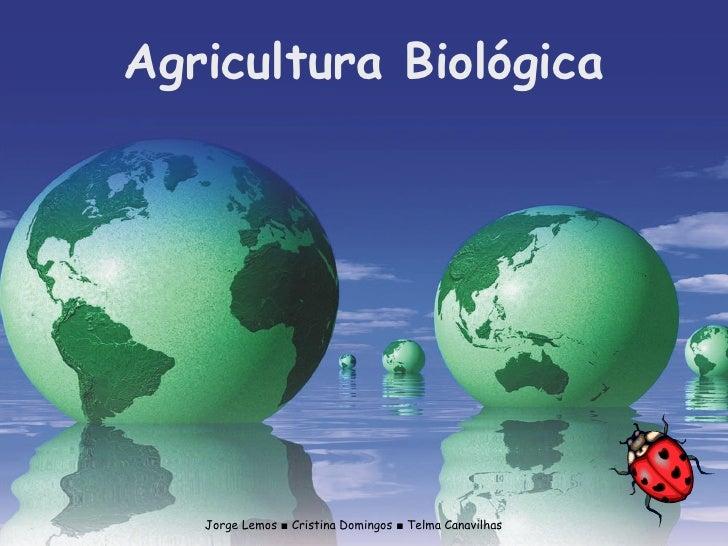 Jorge Lemos ■ Cristina Domingos ■ Telma Canavilhas Agricultura Biológica