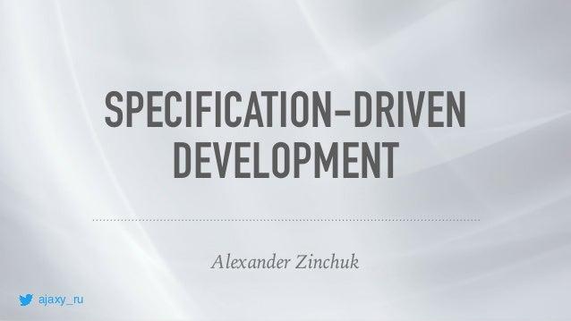 Alexander Zinchuk SPECIFICATION-DRIVEN DEVELOPMENT ajaxy_ru