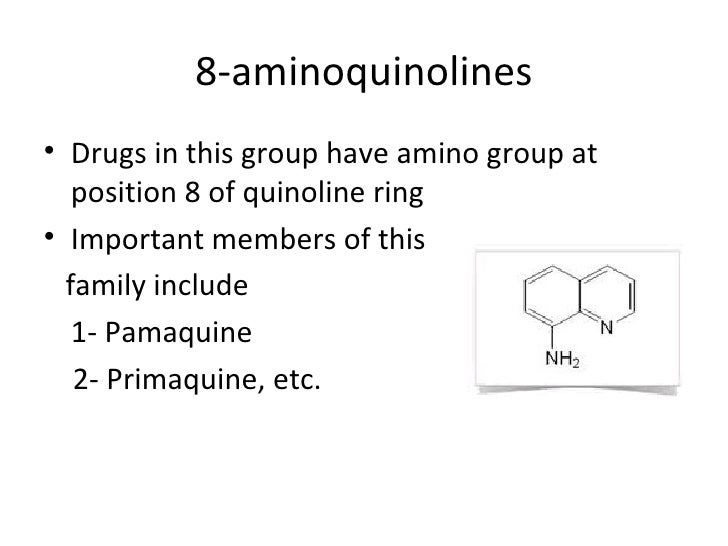 8-aminoquinolines• Drugs in this group have amino group at   position 8 of quinoline ring• Important members of this  fami...