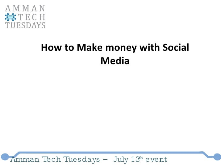 Amman Tech Tuesdays – July 13 th  event How to Make money with Social Media
