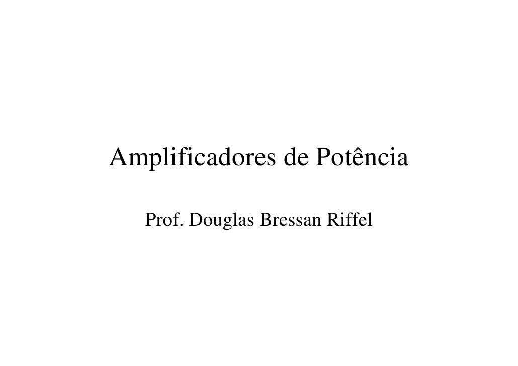 Amplificadores de Potência     Prof. Douglas Bressan Riffel