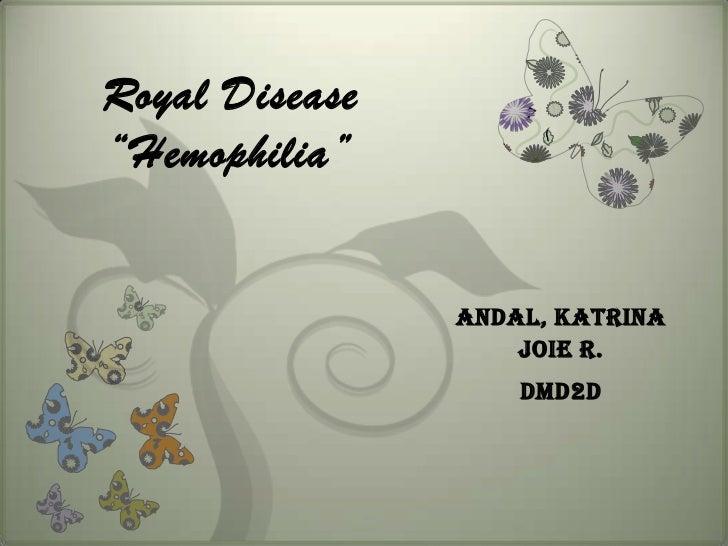 "Royal Disease""Hemophilia""                Andal, Katrina                    Joie R.                    DMD2D"