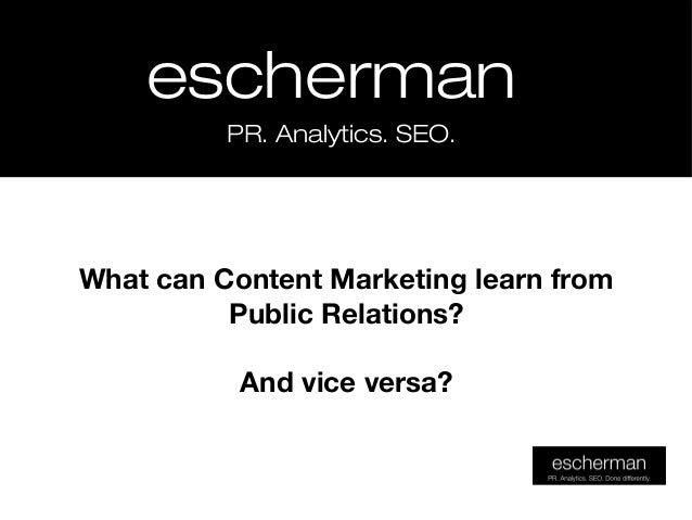 eschermaneschermanPR. Analytics. SEO.PR. Analytics. SEO.What can Content Marketing learn fromPublic Relations?And vice ver...