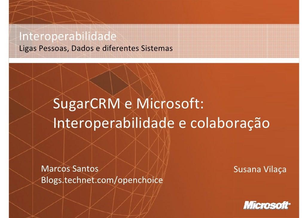 Interoperabilidade Ligas Pessoas, Dados e diferentes Sistemas              SugarCRM e Microsoft:          Interoperabilida...
