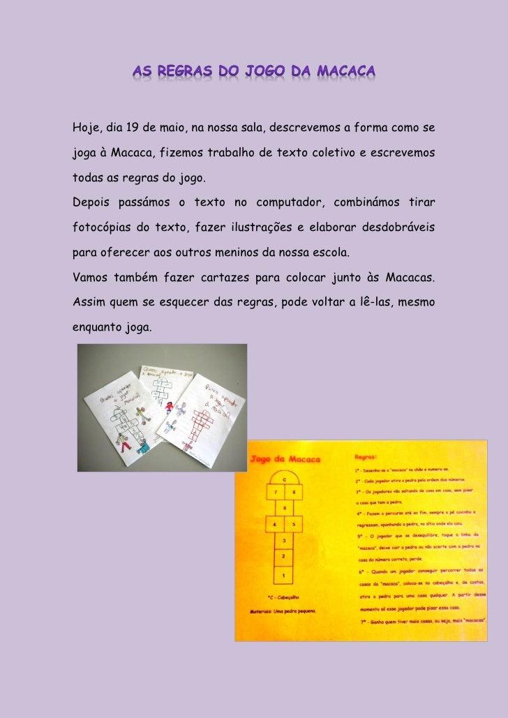 Hoje, dia 19 de maio, na nossa sala, descrevemos a forma como sejoga à Macaca, fizemos trabalho de texto coletivo e escrev...
