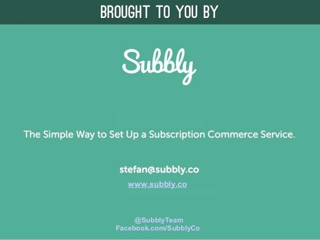www.subbly.co @SubblyTeam Facebook.com/SubblyCo