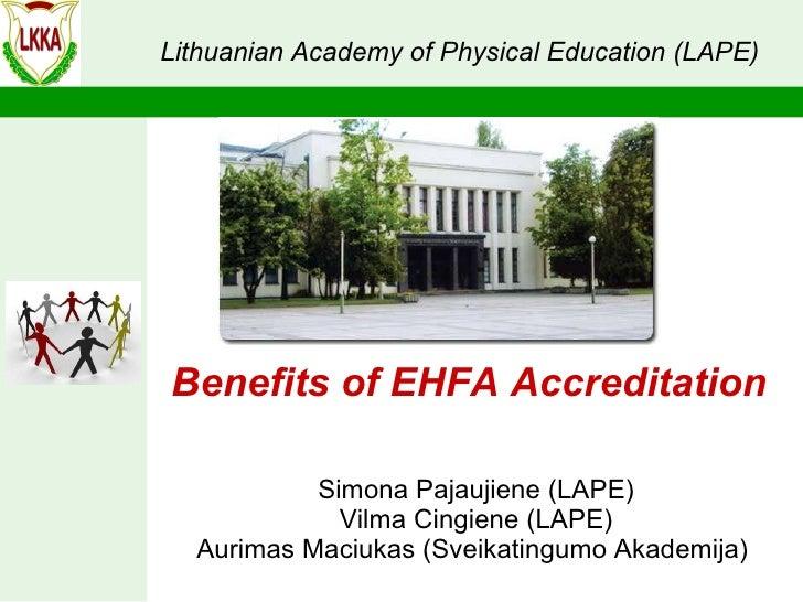 Simona Pajaujiene (LAPE) Vilma Cingiene (LAPE) Aurimas Maciukas (Sveikatingumo Akademija)  Benefits of EHFA Accreditation ...