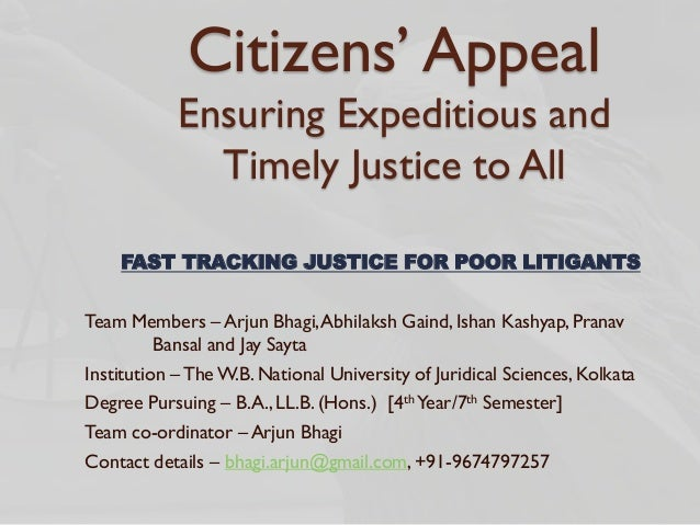 Citizens' Appeal Ensuring Expeditious and Timely Justice to All FAST TRACKING JUSTICE FOR POOR LITIGANTS Team Members – Ar...