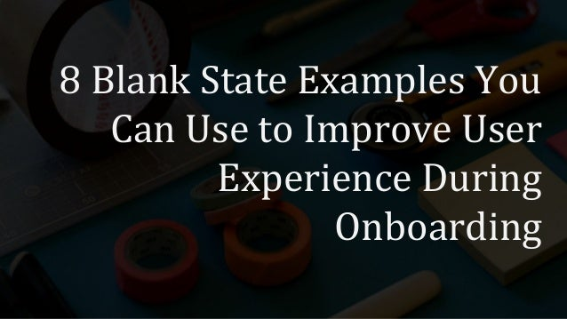 8 Blank State Examples You Can Use to Improve User Experience During Onboarding