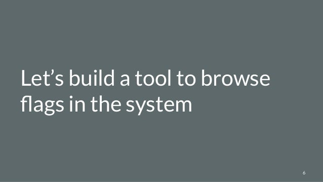 Let's build a tool to browse flags in the system 6