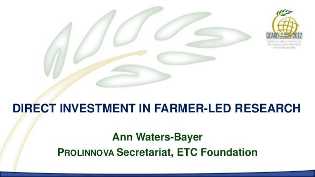 DIRECT INVESTMENT IN FARMER-LED RESEARCH                Ann Waters-Bayer      PROLINNOVA Secretariat, ETC Foundation