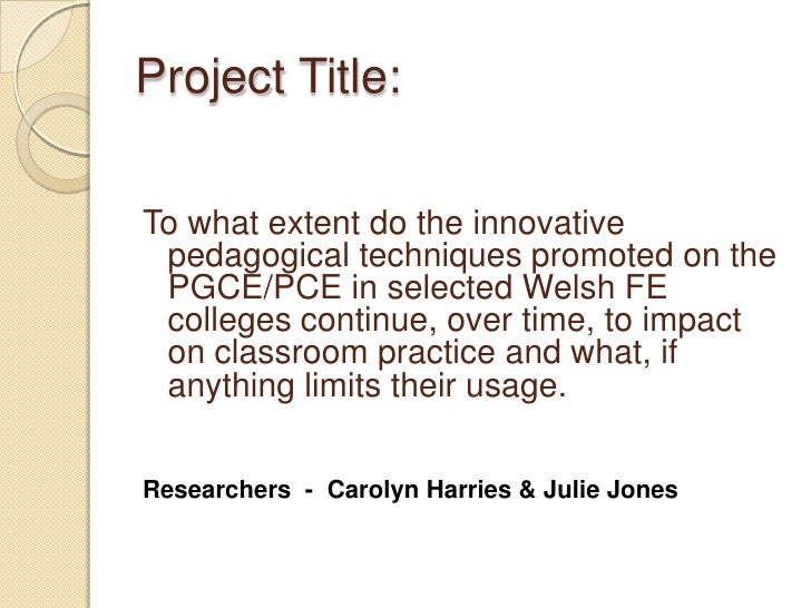Project Title:<br />To what extent do the innovative pedagogical techniques promoted on the  PGCE/PCE in selected Welsh FE...