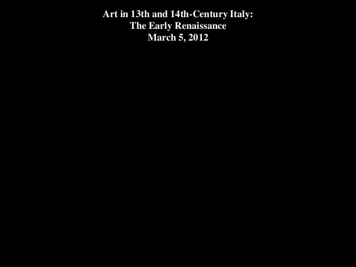 Art in 13th and 14th-Century Italy:       The Early Renaissance           March 5, 2012