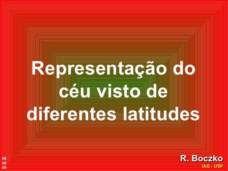 Representação do céu visto de diferentes latitudes R. Boczko IAG - USP 08 08 09