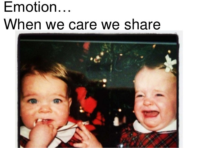Emotion… When we care we share