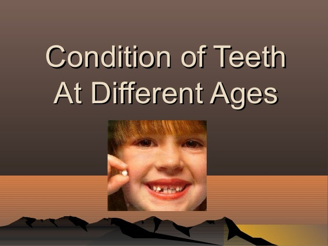 Condition of Teeth At Different Ages