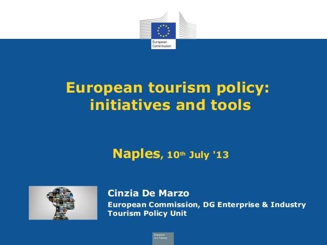 European tourism policy: initiatives and tools Naples, 10th July '13 Cinzia De Marzo European Commission, DG Enterprise & ...
