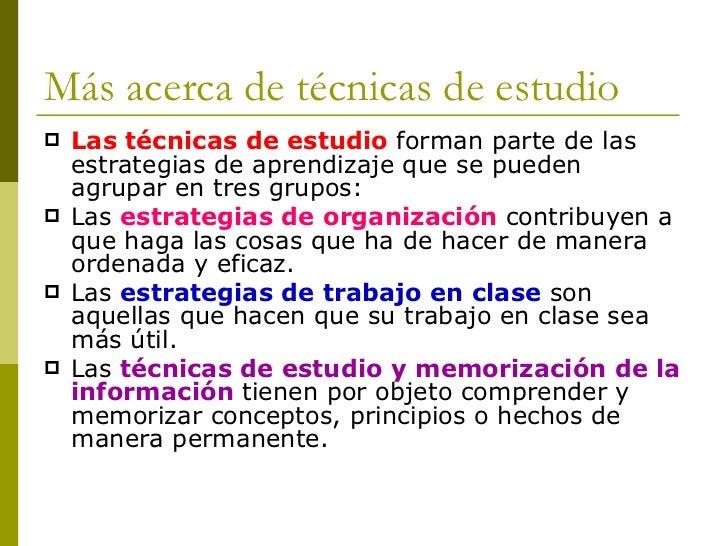 <ul><li>Las técnicas de estudio   forman parte de las estrategias de aprendizaje que se pueden agrupar en tres grupos: </l...