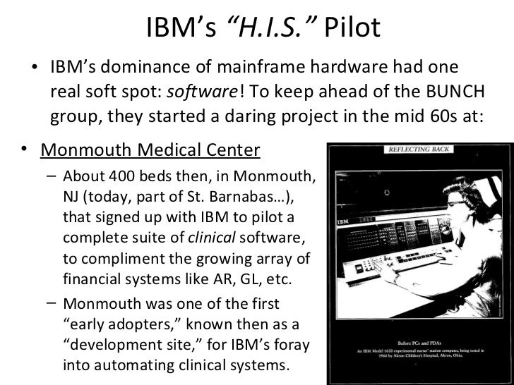 "IBM's  ""H.I.S.""  Pilot <ul><li>IBM's dominance of mainframe hardware had one real soft spot:  software ! To keep ahead of ..."