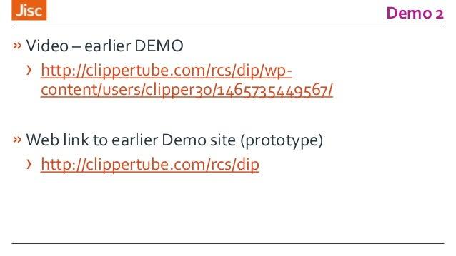 Demo 2 »Video – earlier DEMO › http://clippertube.com/rcs/dip/wp- content/users/clipper30/1465735449567/ »Web link to earl...